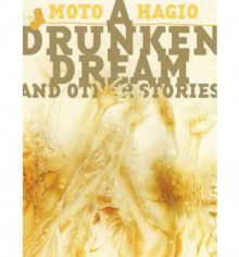 A Drunken Dream and Other Stories - Moto Hagio, Matt Thorn