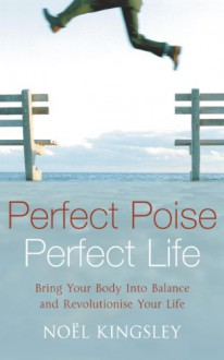 Perfect Poise, Perfect Life - Noel Kingsley