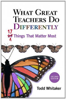 What Great Teachers Do Differently: 17 Things That Matter Most - Todd Whitaker