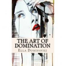 The Art of Domination - Ella Dominguez