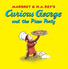 Curious George and the Pizza Party - Margret Rey, H.A. Rey, Mary Young, Cynthia Platt, Alan J. Shalleck