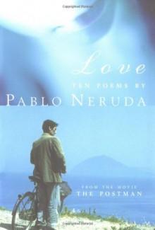 Love: Ten Poems - Pablo Neruda
