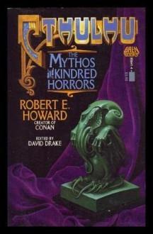 Cthulhu: The Mythos and Kindred Horrors - Robert E. Howard, David Drake
