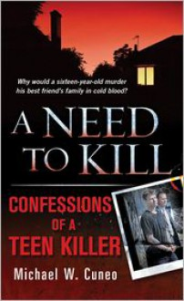 A Need to Kill: Confessions of a Teen Murderer - Michael W. Cuneo