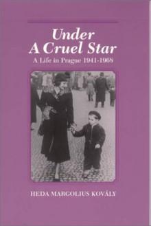 Under a Cruel Star: A Life in Prague, 1941-1968 - Heda Kovály, Helen Epstein, Franci Epstein