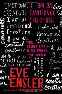 I am an Emotional Creature: The Secret Life of Girls Around the World - Eve Ensler