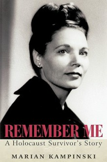 Remember Me: A Holocaust Survivor's Story - Marian Kampinski