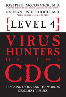 Level 4: Virus Hunters of the CDC - Tracking Ebola and the World's Deadliest Viruses - Joseph B. McCormick,Susan Fisher-Hoch,Leslie Alan Horvitz