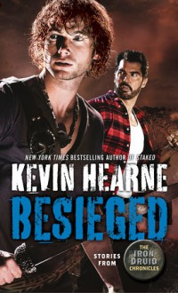 Besieged: Stories from the Iron Druid Chronicles - Kevin Hearne