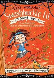The Secret Pirate (Swashbuckle Lil: The Secret Pirate) - Elli Woollard,Laura Ellen Anderson