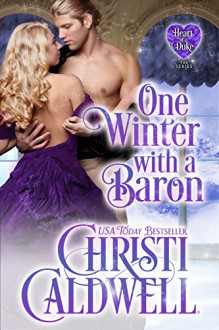 One Winter with a Baron (The Heart of a Duke Book 12) - Christi Caldwell