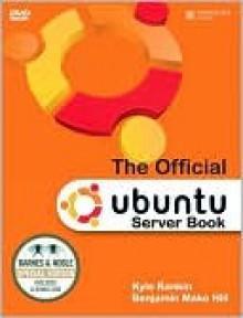 Official Ubuntu Server Book - Kyle Rankin, Benjamin Mako Hill