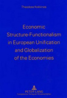 Economic Structure-Functionalism in European Unification and Globalization of the Economies - Theodore Kokkinos