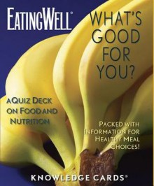 What's Good for You Knowledge Cards - Eating Well Magazine Staff