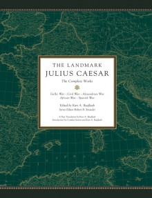 The Landmark Julius Caesar: The Complete Works - Gaius Julius Caesar,Kurt A. Raaflaub