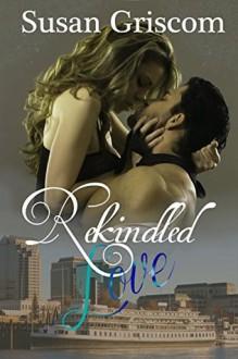 Rekindled Love - Susan Griscom, Michelle Olson