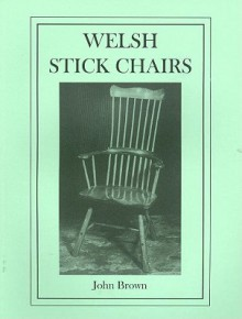 Welsh Stick Chairs: A Workshop Guide To The Windsor Chair - John Brown