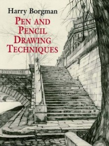 Pen and Pencil Drawing Techniques (Dover Art Instruction) - Harry Borgman
