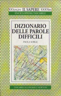 Dizionario delle parole difficili - Paola Sorge