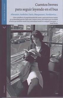 Cuentos breves para seguir leyendo en el bus - Maximiliano Tomas, Leonid Andreyev, Guillaume Apollinaire, Ryūnosuke Akutagawa