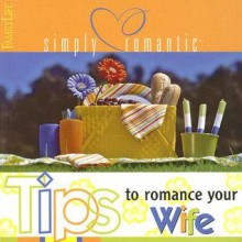 Simply Romantic Tips to Romance Your Wife (Simply Romantic Tips) - Familylife Publishing