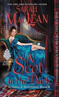 A Scot in the Dark: Scandal & Scoundrel, Book II - Sarah MacLean