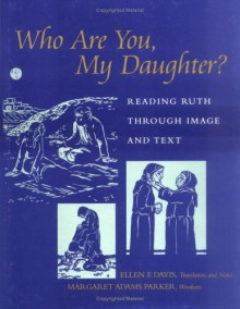 Who Are You, My Daughter? - Ellen F. Davis