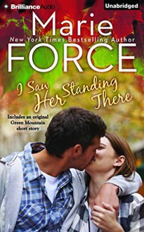 I Saw Her Standing There (A Green Mountain Romance) - Marie Force, Christina Traister