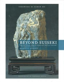 Beyond Suiseki: Ancient Asian Viewing Stones Of The 21st Century - Manette Gerstle