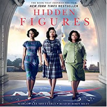 Hidden Figures: The American Dream and the Untold Story of the Black Women Mathematicians Who Helped Win the Space Race - Margot Lee Shetterly,Robin Miles