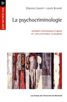 La psychocriminologie - Dianne Casoni, Louis Brunet