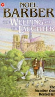 The Weeping and the Laughter - Noel Barber