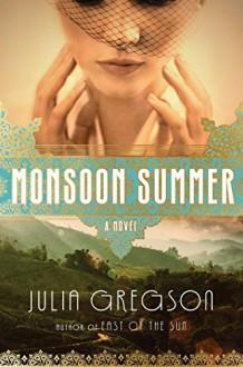 Monsoon Summer: A Novel - Julia Gregson