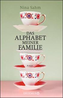 Das Alphabet meiner Familie: Roman - Nina Sahm