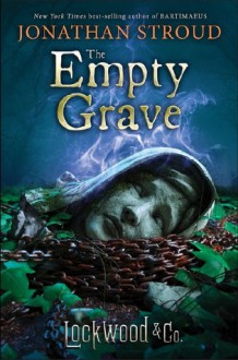 Lockwood & Co., Book Five The Empty Grave - Jonathan Stroud
