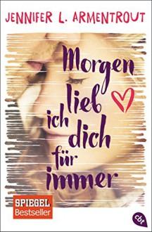 Morgen lieb ich dich für immer - Jennifer L. Armentrout, Anja Hansen-Schmidt