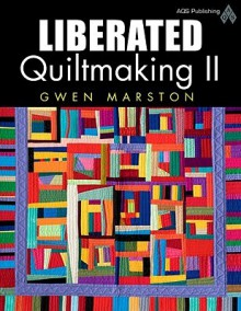 Liberated Quiltmaking Ii - Gwen Marston