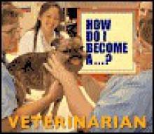 How Do I Become A...? - Veterinarian (How Do I Become A...?) - Englart/Casolino, Mindi Rose Englart