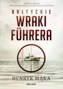 Bałtyckie wraki Führera - Henryk Mąka