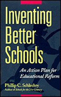 Inventing Better Schools: An Action Plan for Educational Reform - Phillip Schlechty