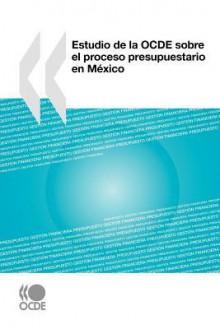 Estudio de La Ocde Sobre El Proceso Presupuestario En Mxico - OECD/OCDE
