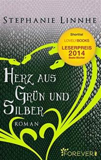 Herz aus Grün und Silber: Roman - Stephanie Linnhe