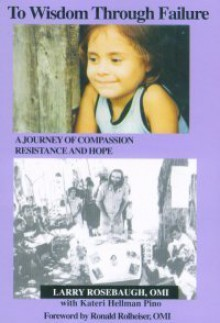 To Wisdom Through Failure: A Journey of Compassion and Resistance - Lorenzo Rosebaugh, Lorenzo Rosebaugh