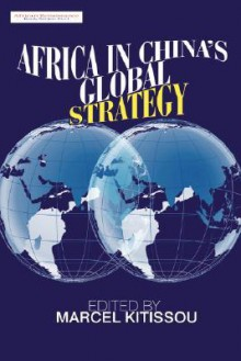 Africa in China's Global Strategy - Marcel Kitissou
