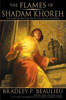 The Flames of Shadam Khoreh: The Concluding Volume of The Lays of Anuskaya by Beaulieu, Bradley P. (2014) Paperback - Bradley P. Beaulieu