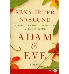 [ Adam & Eve - Large Print [ ADAM & EVE - LARGE PRINT ] By Naslund, Sena Jeter ( Author )Sep-28-2010 Paperback - Sena Jeter Naslund