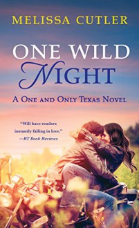 One Wild Night: A One and Only Texas Novel - Melissa Cutler