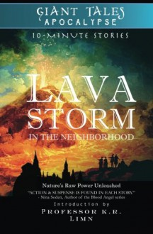 Lava Storm In the Neighborhood (Giant Tales Apocalypse 10-Minute Stories) (Volume 1) - Paul D. Scavitto,Sharon Willett,Stephanie Baskerville,Robert Tozer,Shae Hamrick,Christian W. Freed,Rebecca Lacy,Douglas G. Clarke,Mike Boggia,Sylvia Stein,Gail Harkins,Glenda Reynolds,Lynette White,Randy Dutton,Joyce Shaughnessy,Amos Andrew Parker,Laura S