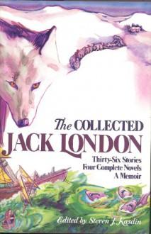 The Collected Jack London - Jack London,Steven J. Kasdin