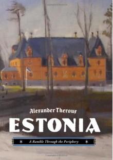 Estonia: A Ramble Through the Periphery - Alexander Theroux
